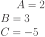 A=2\\B=3\\C=-5