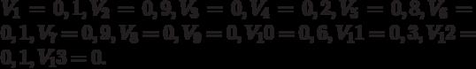 V_1 = 0,1, V_2 = 0,9, V_3 = 0, V_4 =0,2, V_5 = 0,8, V_6 = 0,1, V_7 =0,9, V_8 = 0, V_9 = 0, V_10 = 0,6, V_11 = 0,3, V_12 =0,1, V_13 = 0.