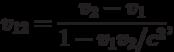 v_{12}=\frac{v_2-v_1}{1-v_1v_2/c^2},