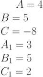 A= 4\\B= 5\\C= -8\\A_1=3 \\B_1= 5\\C_1= 2