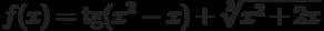 $f(x) = \tg (x^2-x) + \sqrt[3]{x^2+2x} $
