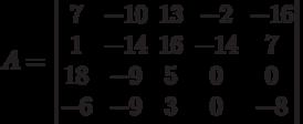 A = \begin{vmatrix} 7&-10&13&-2&-16\\1&-14&16&-14&7\\18&-9&5&0&0\\-6&-9&3&0&-8\end{vmatrix}