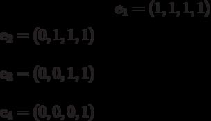 e_{1}=(1,1,1,1)\\e_{2}=(0,1,1,1)\\e_{3}=(0,0,1,1)\\e_{4}=(0,0,0,1)