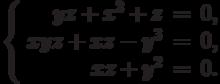 $$\left\{\begin{array}{rcl}     yz + x^2 + z & = & 0,\\     xyz + xz - y^3 & = & 0,\\     xz + y^2 & = & 0.\\\end{array}\right.$$
