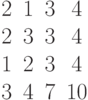 $$\begin{matrix}2&1&3&4\\2&3&3&4\\1&2&3&4\\3&4&7&10\end{matrix}$$