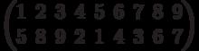 \begin{pmatrix}1 & 2 & 3 & 4 & 5 & 6 & 7 & 8 & 9\\5 & 8 & 9 & 2 & 1 & 4 & 3 & 6 & 7\\\end{pmatrix}