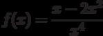 $f(x)=\dfrac{x-2x^{2}}{x^{4}}$