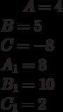 A=4\\B= 5\\C= -8\\A_1= 8\\B_1= 10\\C_1= 2