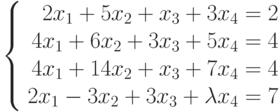 \left\{ \begin{array}{r} 2x_1+5x_2+x_3+3x_4=2\\ 4x_1+6x_2+3x_3+5x_4=4\\ 4x_1+14x_2+x_3+7x_4=4\\ 2x_1-3x_2+3x_3+\lambda x_4=7\\ \end{array}