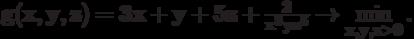 \bf{g(x, y, z) = 3 x+y+5 z+ \frac{2}{x^{3}y z^{5}} \rightarrow \min_{x, y, z >0}\limits.}
