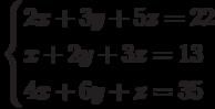 \begin{cases}2x+3y+5z=22 \\x+2y+3z=13 \\4x+6y+z=35\end{cases}