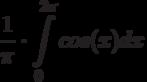 \frac {1}{\pi} \cdot \int\limits^{2\pi}_{0}cos(x)dx