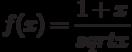 $f(x)=\dfrac{1+x}{\\sqrt{x}} $