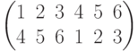 \begin{pmatrix}1 & 2 & 3 & 4 & 5 & 6\\4 & 5 & 6 & 1 & 2 & 3\\\end{pmatrix}