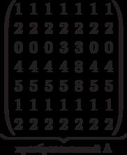 \underbrace{\begin{pmatrix} 1 & 1 & 1 & 1 & 1 & 1 & 1 \\ 2 & 2 & 2 & 2 & 2 & 2 & 2 \\  0 & 0 & 0 & 3 & 3 & 0 & 0 \\ 4 & 4 & 4 & 4 & 8 & 4 & 4 \\   5 & 5 & 5 & 5 & 8 & 5 & 5 \\   1 & 1 & 1 & 1 & 1 & 1 & 1 \\  2 & 2 & 2 & 2 & 2 & 2 & 2 \\  \end{pmatrix}}_\text{преобразованный A}