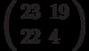 \left(\begin{array}{ll}23 & 19 \\ 22 & 4 \end{array}\right)