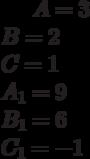 A= 3\\B= 2\\C= 1\\A_1= 9\\B_1= 6\\C_1= -1