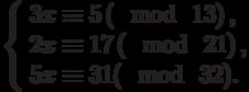 \left\{\begin{array}{l}3x \equiv 5\left(\mod~13\right),\\2x \equiv 17\left(\mod~21\right),\\5x \equiv 31(\mod~32).\end{array}\right