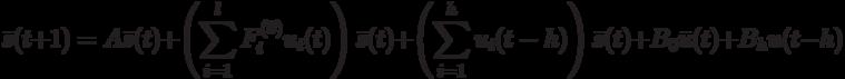 \bar s(t+1)=A \bar s(t)+ \left(\sum_{i=1}^lF_i^{(0)}u_i(t)\right)\bar s(t)+\left(\sum_{i=1}^h u_i(t-h)\right)\bar s(t)+B_0 \bar u(t)+B_h u(t-h)