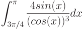 \int^\pi_{3\pi/4}\frac{4sin(x)}{(cos(x))^3}dx
