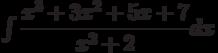 \int \dfrac{x^3+3x^2+5x+7 }{x^2+2} dx
