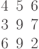 \begin{matrix}4&5&6\\3&9&7\\6&9&2\end{matrix}