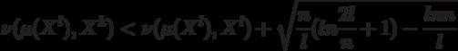 \nu (\mu(X^l), X^k) < \nu (\mu(X^l), X^l) + \sqrt{\frac{n}{l}(ln \frac{2l}{n}+1) - \frac{ln n}{l}}