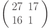 \left(\begin{array}{ll}27 & 17 \\ 16 & 1 \end{array}\right)