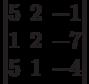 \begin{vmatrix}        5 & 2 & -1 \\        1 & 2 & -7 \\        5 & 1 & -4        \end{vmatrix}