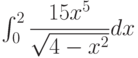 \int_{0}^{2} \dfrac{15x^5}{\sqrt{4-x^2}} dx