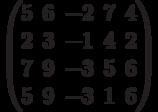 $$\begin{pmatrix}5 & 6 & -2 & 7 & 4\\2 & 3 & -1 & 4 & 2\\7 & 9 & -3 & 5 & 6\\5 & 9 & -3 & 1 & 6\end{pmatrix}$$