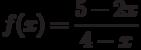 $f(x)=\dfrac{5-2x}{4-x}$