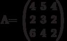 A=        \begin{pmatrix}        4 & 5 & 4 \\        2 & 3 & 2 \\        6 & 4 & 2        \end{pmatrix}