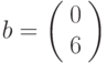 b=\left(\begin{array}{c} 0\\ 6 \end{array}\right)