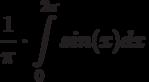 \frac {1}{\pi} \cdot \int\limits^{2\pi}_{0}sin(x)dx