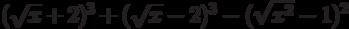 (\sqrt{x}+2)^{3}+(\sqrt{x}-2)^{3}-(\sqrt{x^{2}}-1)^{2}