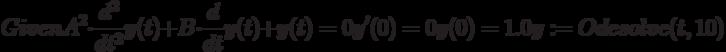 Given\\A^2 \cdot \frac {d^2}{dt^2}y(t)+B\cdot \frac{d}{dt}y(t)+y(t)=0\\y'(0) = 0\\y(0) = 1.0\\y :=Odesolve (t,10)