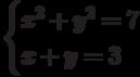 \begin{cases}                   x^{2}+y^{2}=7\\                   x+y = 3\\                   \end{cases}