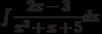 \int \dfrac{2x-3}{x^2+x+5} dx