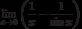 $\lim\limits_{x\rightarrow 0}\left(\dfrac{1}{x}-\dfrac{1}{\sin x}\right)$