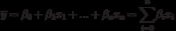 \overline{y}=\beta _{0}+\beta _{1}x_{1}+...+\beta _{n}x_{n}=\overset{n}{%\underset{i=0}{\sum }}\beta _{i}x_{i}