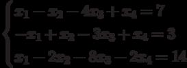$$ \begin{cases}x_1-x_2-4x_3+x_4=7\\-x_1+x_2-3x_3+x_4=3\\x_1-2x_2-8x_3-2x_4=14\end{cases} $$