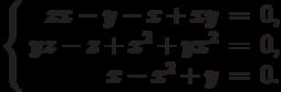 $$\left\{\begin{array}{rcl}     zx - y - x + xy & = & 0,\\     yz - z + x^2 + yx^2 & = & 0,\\     x - x^2 + y & = & 0.\\\end{array}\right.$$