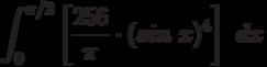 \int^{\pi/2}_{0} \left[ \frac {256}{\pi}\cdot(sin\ x)^4\right]\ dx