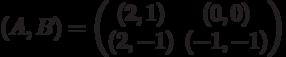 (A,B) = \begin{pmatrix}(2,1)&(0,0)\\ (2,-1)&(-1,-1)\end{pmatrix}