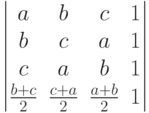 \begin{vmatrix}          a & b & c & 1 \\          b & c & a & 1 \\          c & a & b & 1 \\          \frac{b+c}{2} & \frac{c+a}{2} & \frac{a+b}{2} & 1          \end{vmatrix}