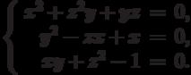 $$\left\{\begin{array}{rcl}     x^2 + z^2y + yz & = & 0,\\     y^2 - zx + x & = & 0,\\     xy + z^2 - 1 & = & 0.\\\end{array}\right.$$