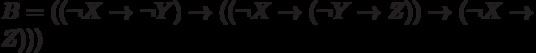 B = ((\lnot X \to \lnot Y) \to ((\lnot X \to (\lnot Y \to Z)) \to (\lnot X \to Z)))
