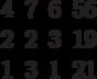\begin{matrix}4 &7 &6 &56\\2 &2 &3 &19\\1 &3 &1 &21\end{matrix}