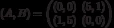 (A,B) = \begin{pmatrix}(0,0)&(5,1)\\ (1,5)&(0,0)\end{pmatrix}